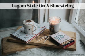 How To Create Lagom Style On A Shoe String