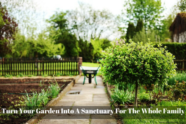 Turn Your Garden Into An Exciting Sanctuary For The Entire Family