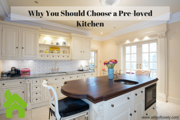 Why You Should Choose a Pre-loved Kitchen