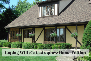 Coping With Catastrophes: Home Edition