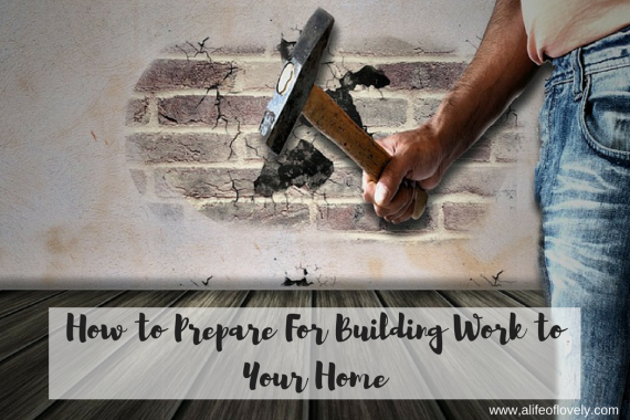 How to Prepare For Building Work to Your Home
