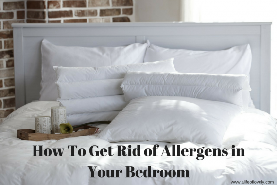 How To Get Rid of Allergens in Your Bedroom