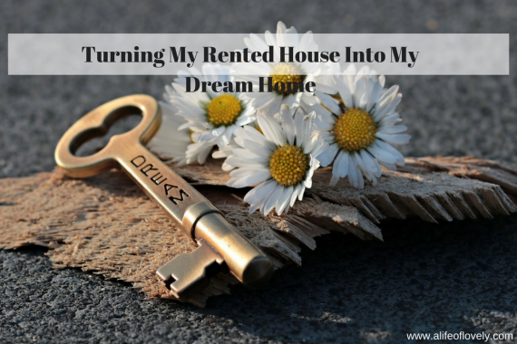 Turning My Rented House Into My Dream Home