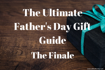 The Ultimate Father's Day Gift Guide (The Finale
