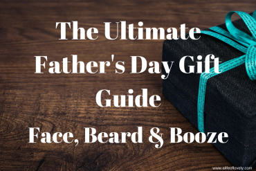 The Ultimate Father's Day Gift Guide - Face, Beards & Booze