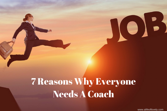 7 Reasons Why Everyone Needs A Coach