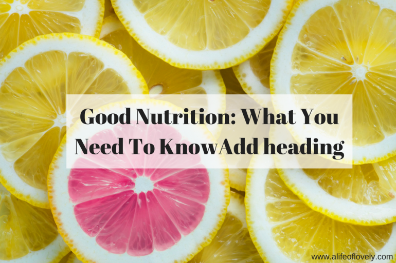 Good Nutrition: What You Need To Know