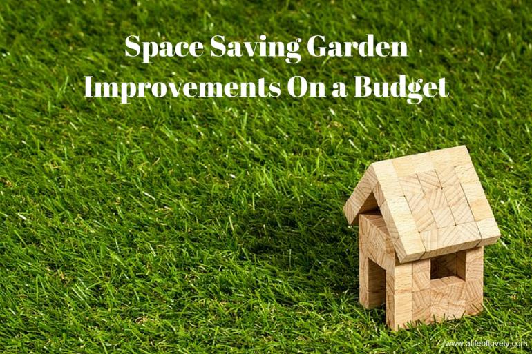 Space Saving Garden Improvements On a Budget