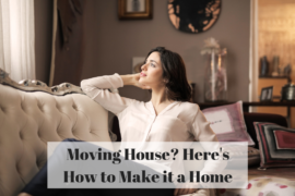 Moving House_ Here's How to Make it a Home