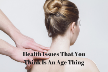 Health Issues That You Think Is An Age Thing