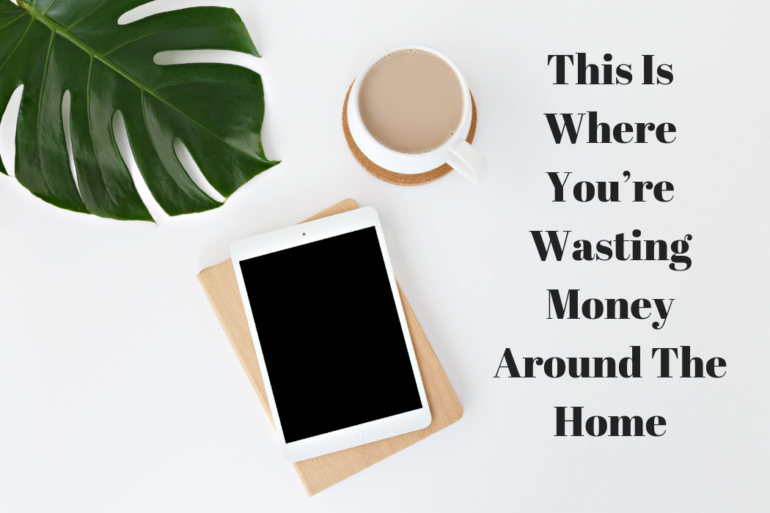 This Is Where You're Wasting Money Around The Home