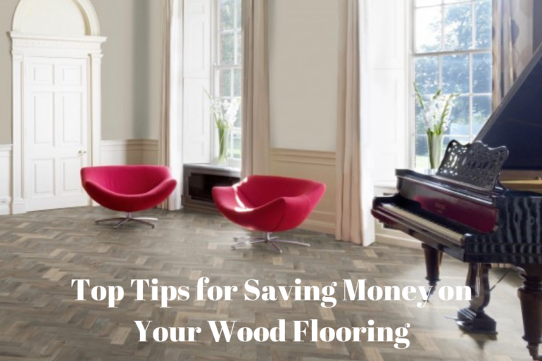 Top Tips for Saving Money On Your Wood Flooring