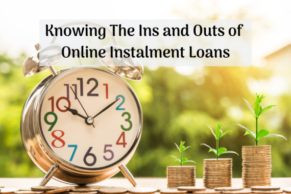 Knowing The Ins and Outs of Online Instalment Loans